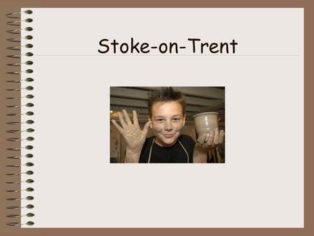 Stoke-on-Trent. What nickname did the locals give Stoke-on-Trent and why?
