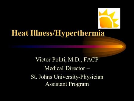 Heat Illness/Hyperthermia Victor Politi, M.D., FACP Medical Director – St. Johns University-Physician Assistant Program.