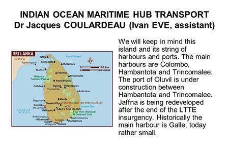 INDIAN OCEAN MARITIME HUB TRANSPORT Dr Jacques COULARDEAU (Ivan EVE, assistant) We will keep in mind this island and its string of harbours and ports.