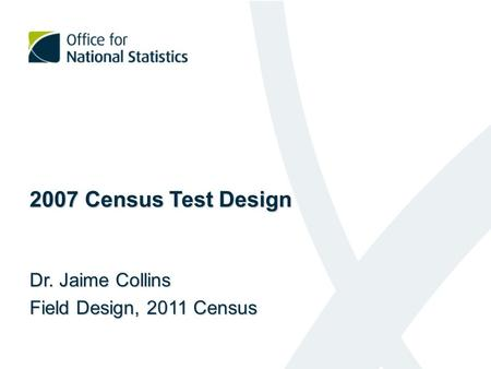 2007 Census Test Design Dr. Jaime Collins Field Design, 2011 Census.
