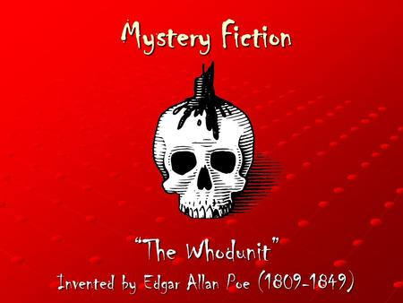 "Mystery Fiction ""The Whodunit"" Invented by Edgar Allan Poe (1809-1849)"