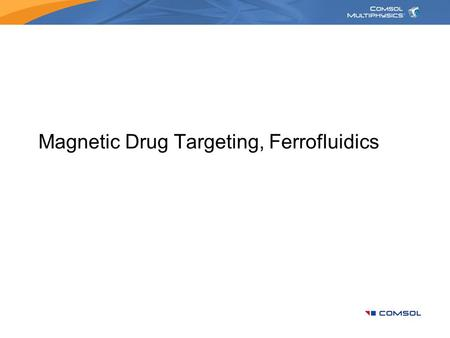 Magnetic Drug Targeting, Ferrofluidics. Magnetic Drug Targeting: Ferrofluidics.