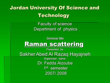 Jordan University Of Science and Technology  Faculty of science Faculty of science Department of physics Seminar title Raman scattering Presented by :