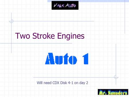 Two Stroke Engines Will need CDX Disk 4-1 on day 2.