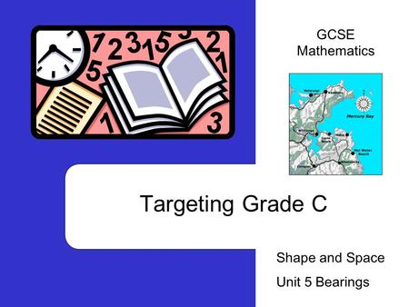 Targeting Grade C Shape and Space Unit 5 Bearings GCSE Mathematics.