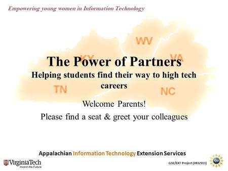 Appalachian Information Technology Extension Services GSE/EXT Project (0832913) Empowering young women in Information Technology The Power of Partners.