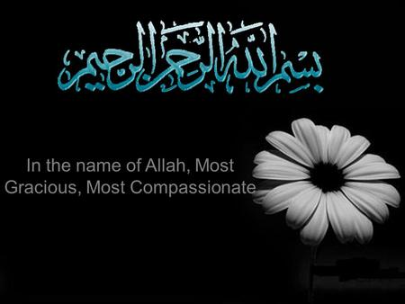 In the name of Allah, Most Gracious, Most Compassionate