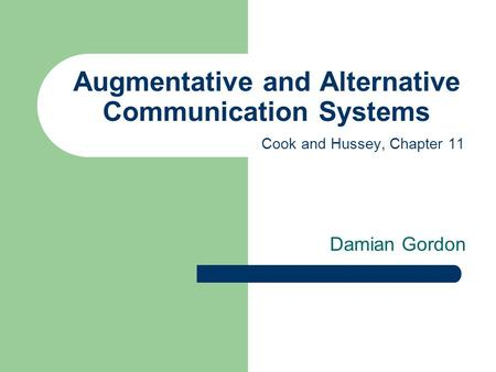 Augmentative and Alternative Communication Systems Damian Gordon Cook and Hussey, Chapter 11.