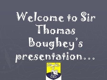 Welcome to Sir Thomas Boughey's presentation…. What does our school do well?