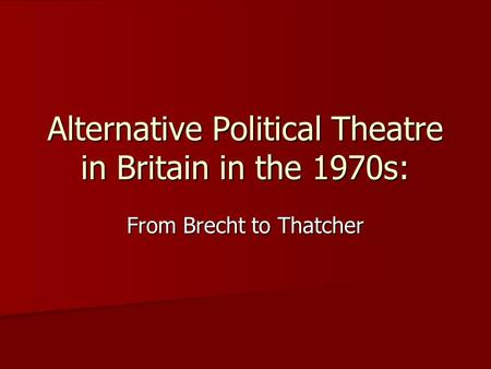 Alternative Political Theatre in Britain in the 1970s: From Brecht to Thatcher.