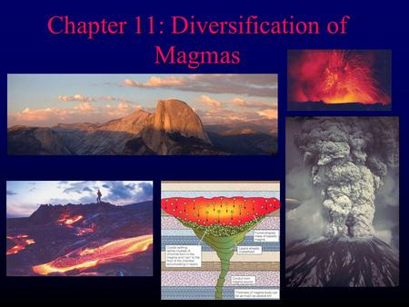 Chapter 11: Diversification of Magmas. Magmatic Differentiation l l Any process by which a magma is able to diversify and produce a magma or rock of different.