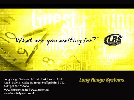 Long Range Systems UK Ltd | Link House | Leek Road | Milton | Stoke on Trent | Staffordshire | ST2 7AH | 01782 537000 www.lrspagers.co.uk | www.pagers.co.