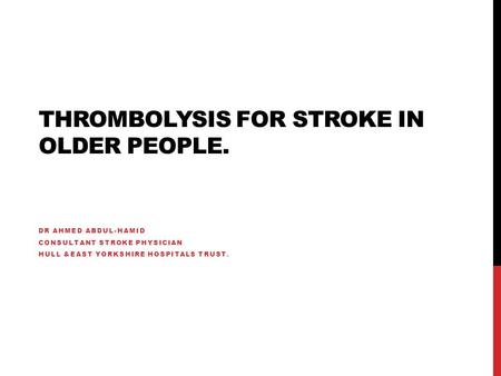 Thrombolysis for stroke in older people.