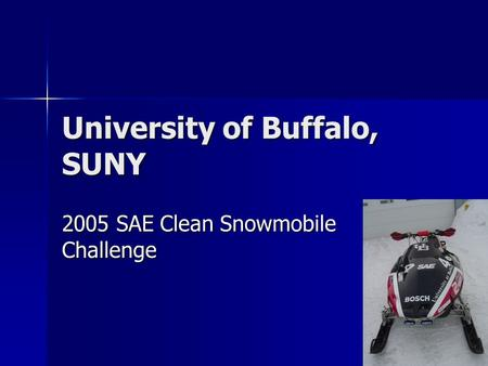 University of Buffalo, SUNY 2005 SAE Clean Snowmobile Challenge.
