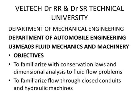 VELTECH Dr RR & Dr SR TECHNICAL UNIVERSITY DEPARTMENT OF MECHANICAL ENGINEERING DEPARTMENT OF AUTOMOBILE ENGINEERING U3MEA03 FLUID MECHANICS AND MACHINERY.