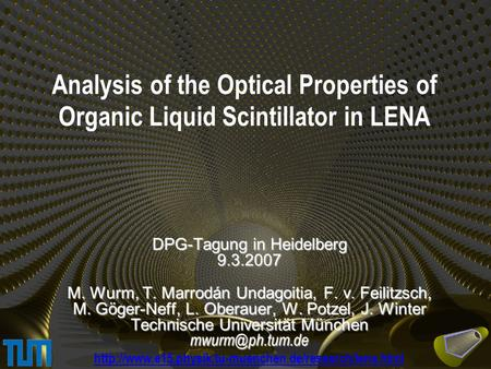Analysis of the Optical Properties of Organic Liquid Scintillator in LENA DPG-Tagung in Heidelberg 9.3.2007 M. Wurm, T. Marrodán Undagoitia, F. v. Feilitzsch,
