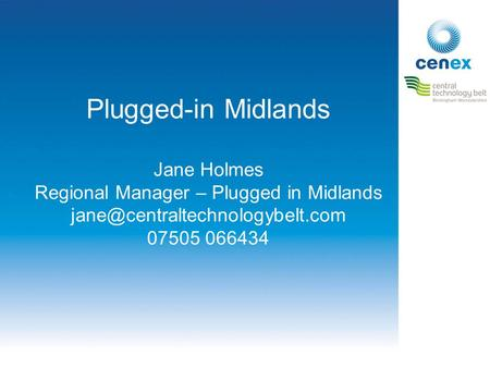 Plugged-in Midlands Jane Holmes Regional Manager – Plugged in Midlands 07505 066434.