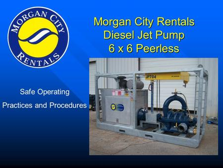 Morgan City Rentals Diesel Jet Pump 6 x 6 Peerless Safe Operating Practices and Procedures.