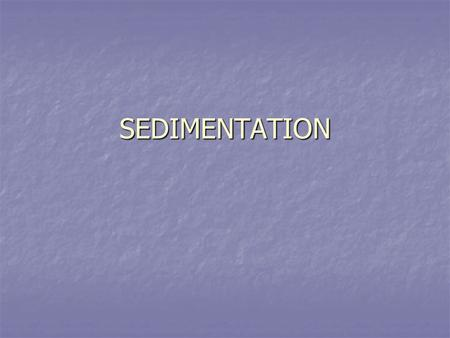 SEDIMENTATION. INTRODUCTION Sedimentation, or clarification, is the process of letting suspended material settle by gravity. Sedimentation, or clarification,
