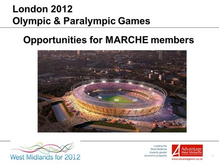 1 London 2012 Olympic & Paralympic Games Opportunities for MARCHE members.