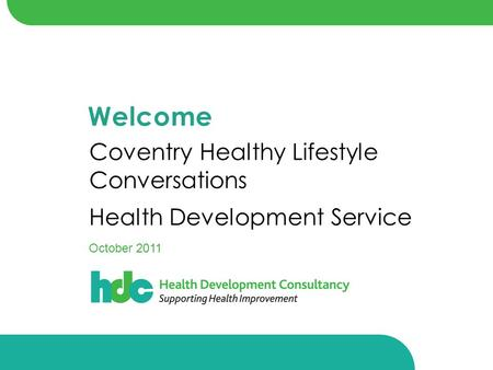 Welcome Coventry Healthy Lifestyle Conversations Health Development Service October 2011.