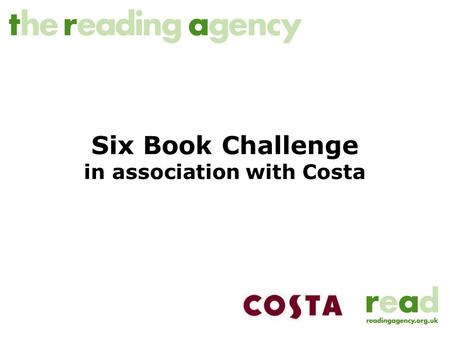 Six Book Challenge in association with Costa. What is the Six Book Challenge? A proven way of engaging and motivating adults to improve their literacy.