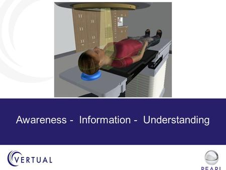 Awareness - Information - Understanding. What is PEARL? Simply – A Virtual Linac on your desk  communicate Linac machine size and sounds to patients.