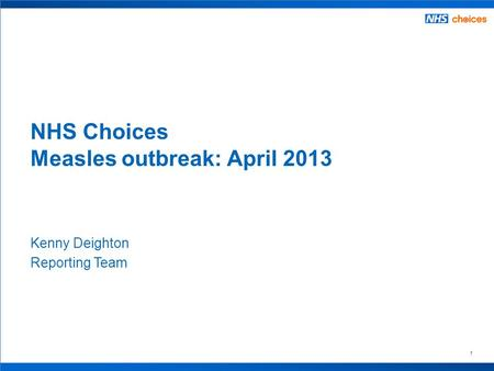 1 Kenny Deighton Reporting Team NHS Choices Measles outbreak: April 2013.