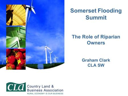 Somerset Flooding Summit The Role of Riparian Owners Graham Clark CLA SW.
