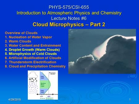 4/29/20151 PHYS-575/CSI-655 Introduction to Atmospheric Physics and Chemistry Lecture Notes #6 Cloud Microphysics – Part 2 Overview of Clouds 1. Nucleation.