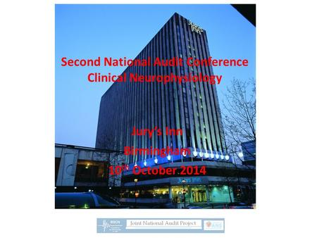 Second National Audit Conference Clinical Neurophysiology Jury's Inn Birmingham 10 th October 2014.