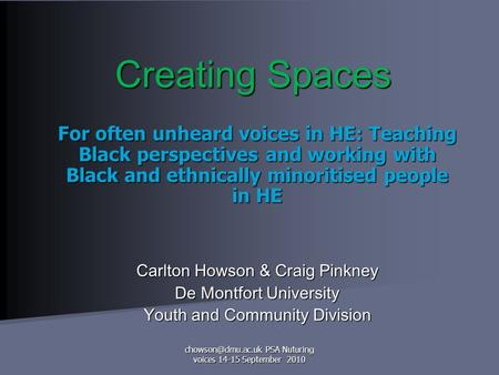 PSA Nuturing voices 14-15 September 2010 Creating Spaces For often unheard voices in HE: Teaching Black perspectives and working with.