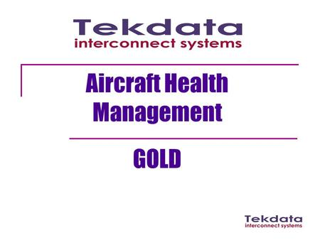 Aircraft Health Management GOLD. Tekdata Information Design and assembly of bespoke cables and harnesses Location: Stoke-on-Trent Founded in 1969 £5M.