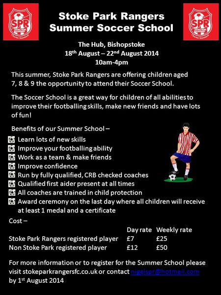Stoke Park Rangers Summer Soccer School The Hub, Bishopstoke 18 th August – 22 nd August 2014 10am-4pm This summer, Stoke Park Rangers are offering children.