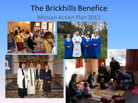 The Brickhills Benefice Mission Action Plan 2012.