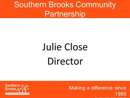 Southern Brooks Community Partnership Making a difference in the community since 1988 Mak Making a difference since 1988 Registered Charity No. 1086485.