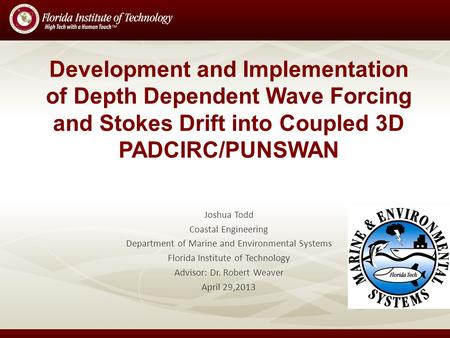 Development and Implementation of Depth Dependent Wave Forcing and Stokes Drift into Coupled 3D PADCIRC/PUNSWAN Joshua Todd Coastal Engineering Department.