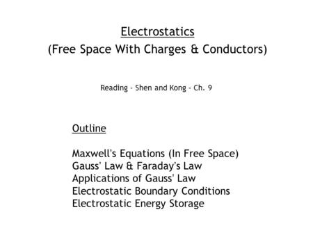 Electrostatics (Free Space With Charges & Conductors) Outline Maxwell's Equations (In Free Space) Gauss' Law & Faraday's Law Applications of Gauss' Law.