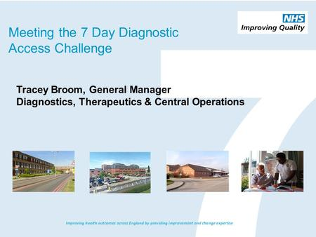Tracey Broom, General Manager Diagnostics, Therapeutics & Central Operations Meeting the 7 Day Diagnostic Access Challenge.