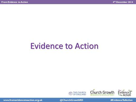 #EvidenceToAction From Evidence to Action 4 th December 2014 Evidence to Action.