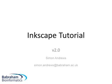 Inkscape Tutorial v2.0 Simon Andrews