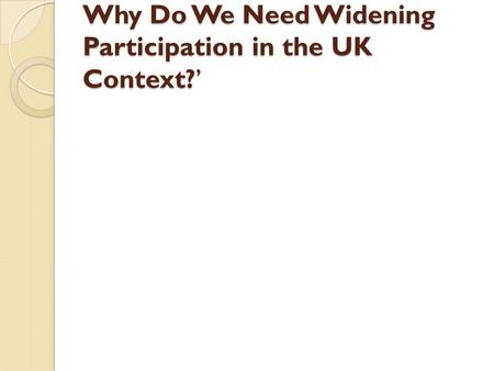 Why Do We Need Widening Participation in the UK Context?'