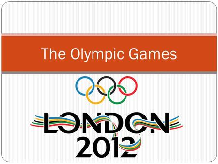 The Olympic Games. London will host the Olympic Games this year. The 2012 Summer Olympics are planned to take place between 27 July 2012 and 12 August.