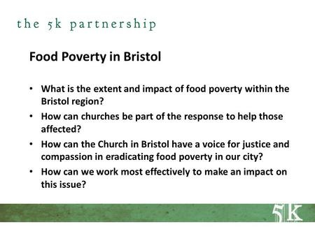 Food Poverty in Bristol What is the extent and impact of food poverty within the Bristol region? How can churches be part of the response to help those.