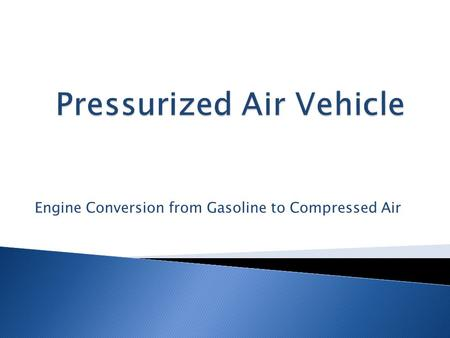 Engine Conversion from Gasoline to Compressed Air.