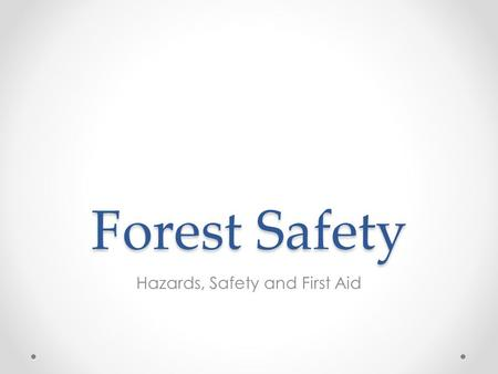Forest Safety Hazards, Safety and First Aid. Why Safety? Forestry continues to be one of the most dangerous jobs. o 2008 saw 102 deaths, o 2009 saw 51.