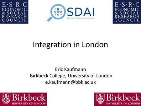 Integration in London Eric Kaufmann Birkbeck College, University of London