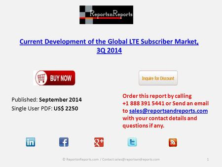 Current Development of the Global LTE Subscriber Market, 3Q 2014 Published: September 2014 Single User PDF: US$ 2250 Order this report by calling +1 888.