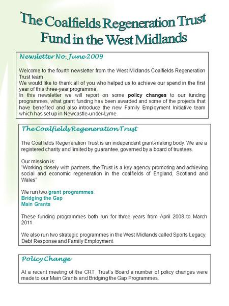 Newsletter No. June 2009 Welcome to the fourth newsletter from the West Midlands Coalfields Regeneration Trust team. We would like to thank all of you.