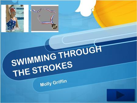 SWIMMING THROUGH THE STROKES Molly Griffin. Content Area: Physical Education: Swimming Grade Level: 1.1.1. Demonstrate basic motor skills in three or.